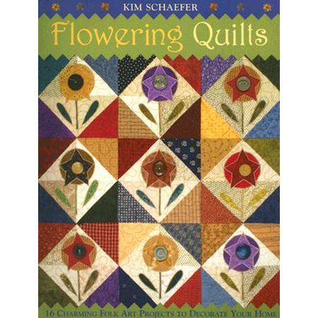 Flowering Quilts : 16 Charming Folk Art Projects to Decorate Your Home [With Patterns]