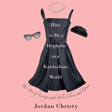 How to Be a Hepburn in a Kardashian World -