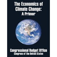 The Economics of Climate Change : A Primer