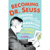 Becoming Dr. Seuss : Theodor Geisel and the Making of an American Imagination