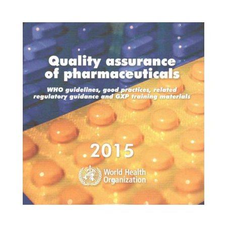 Quality Assurance of Pharmaceuticals 2015: WHO Guidelines, Related Guidance and GXP Training Materials