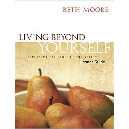 Living Beyond Yourself - Leader Guide : Exploring the Fruit of the