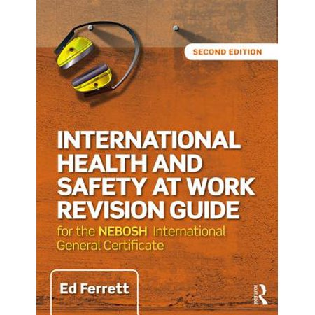 International Health and Safety at Work Revision Guide : For the Nebosh International General Certificate in Occupational Health and