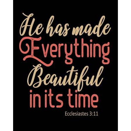 He Has Made Everything Beautiful in Its Time: Ecclesiastes 3:11 - Christian Lined Journal Paper Notebook Bible Verse