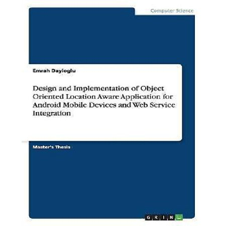 Design And Implementation Of Object Oriented Location Aware Application For Android Mobile Devices And Web Service Integration
