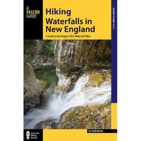 Hiking waterfalls in new england : a guide to the region's best waterfall hikes: (Best Waterfall Hikes In South Carolina)