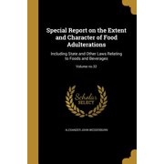 Special Report on the Extent and Character of Food Adulterations : Including State and Other Laws Relating to Foods and Beverages; Volume No.32