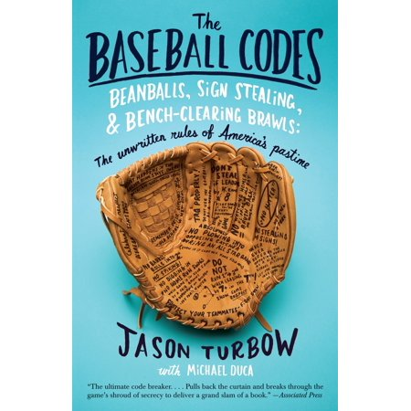The Baseball Codes : Beanballs, Sign Stealing, and Bench-Clearing Brawls: The Unwritten Rules of America's (Brawl Pad)