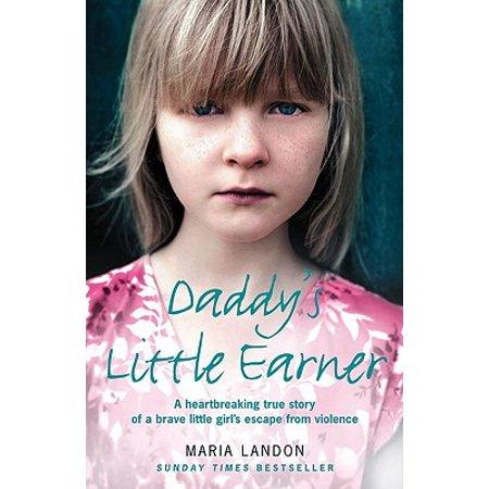 Daddy's Little Earner: A Heartbreaking True Story of a Brave Little Girl's Escape from