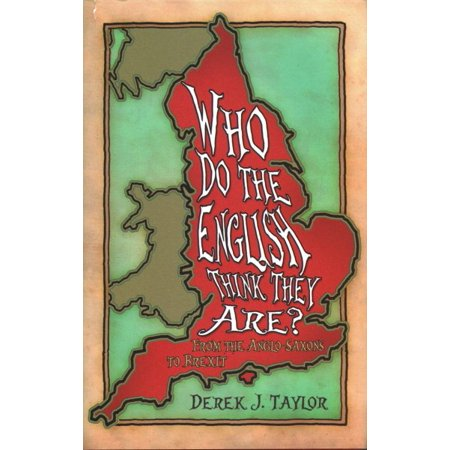 Who Do The English Think They Are    From The Anglo Saxons To Brexit
