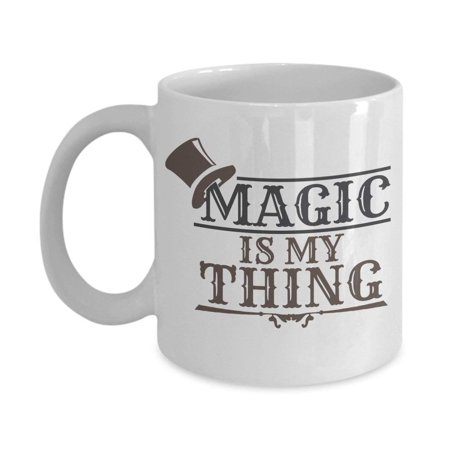 Magic Is My Thing Magician's Hat Coffee & Tea Gift Mug For Professional Magician Dad, Master Magician, Kids' Party Magician, Apprentice Illusion Magician & Magic (Things To Get Your Dad For Fathers Day)