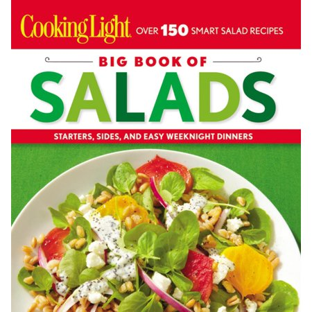 COOKING LIGHT: BIG BOOK OF SALADS: STARTERS, SIDES