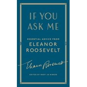 If You Ask Me : Essential Advice from Eleanor Roosevelt