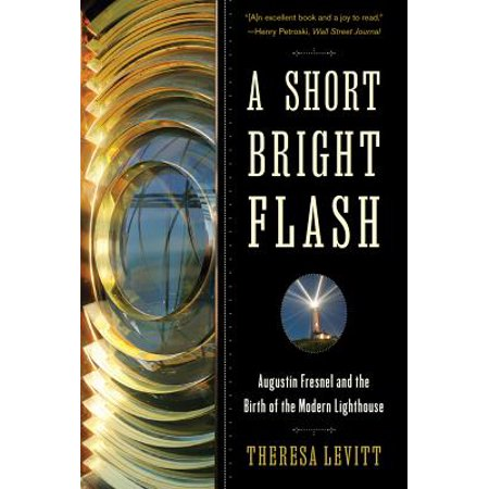 A Short Bright Flash: Augustin Fresnel and the Birth of the Modern Lighthouse - eBook (Fresnel Spot Flash)
