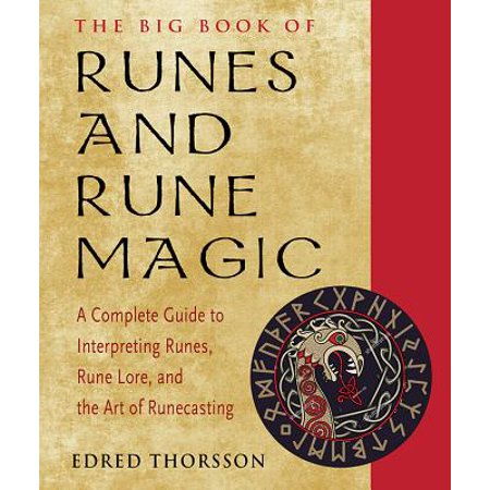 Rune Magic - The Big Book of Runes and Rune Magic : How to Interpret Runes, Rune Lore, and the Art of Runecasting