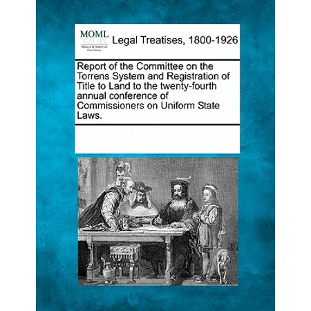 Report of the Committee on the Torrens System and Registration of Title to Land to the Twenty-Fourth Annual Conference of Commissioners on Uniform State