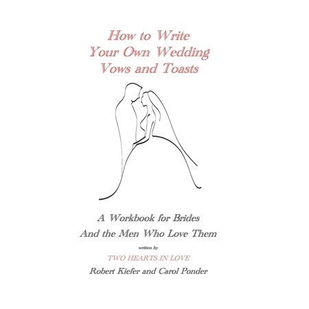 How to Write Your Own Wedding Vows and Toasts : A Workbook for Brides and the Men Who Love Them