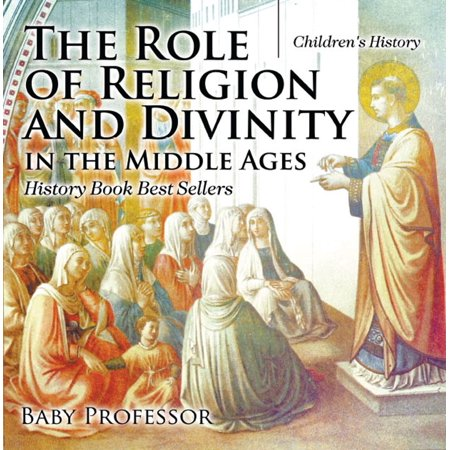 The Role of Religion and Divinity in the Middle Ages - History Book Best Sellers   Children's History - (Best Sellers For Young Adults 2019)