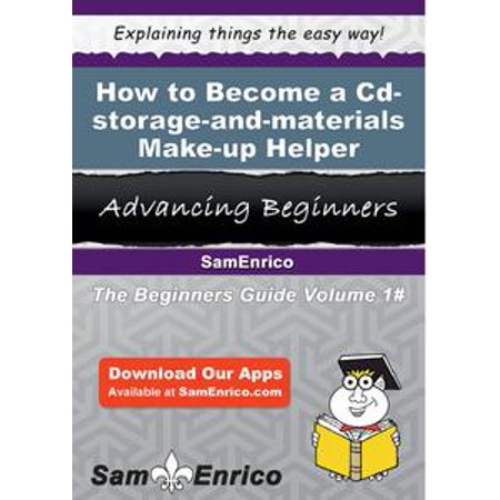 How to Become a Cd-storage-and-materials Make-up Helper - eBook (Make Up Materials)