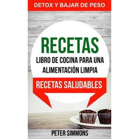Recetas: Libro de Cocina para una Alimentación Limpia: Recetas Saludables (Detox y Bajar de Peso) - eBook (Ideas De Cocina Para Halloween)