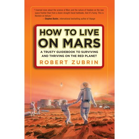 How to Live on Mars : A Trusty Guidebook to Surviving and Thriving on the Red