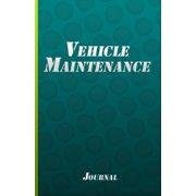 Vehicle Maintenance Journal: Car Maintenance Tracker Motorcycle Maintenance Log