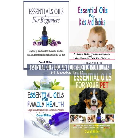 Essential Oils Box Set For Specific Individuals: For Beginners, Kids And Babies, Family Health And Pets (4 books in 1) - eBook