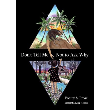 Don't Tell Me Not to Ask Why : Poetry & Prose