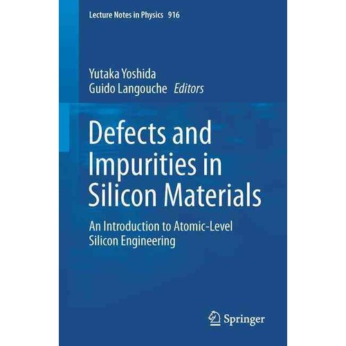 Defects and Impurities in Silicon Materials : An Introduction to Atomic-Level Silicon Engineering