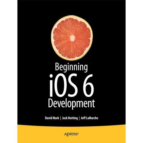 Beginning iOS6 Development: Exploring the iOS SDK