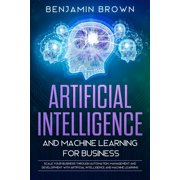 Artificial Intelligence and Machine Learning for Business: Scale Your Business Through Automation, Management and Development with Artificial Intelligence and Machine Learning (Paperback)