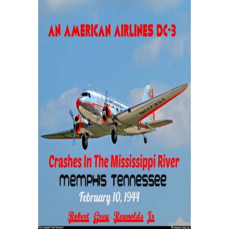 American Airlines System (An American Airlines DC-3 Crashes In The Mississippi River Memphis, Tennessee February 10, 1944 - eBook )