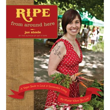 Ripe From Around Here  A Vegan Guide To Local And Sustainable Eating  No Matter Where You Live