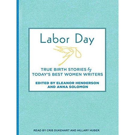 Labor Day  True Birth Stories By Todays Best Women Writers  Cd