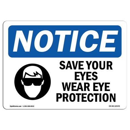Notice Eye Protection (OSHA Notice Sign - NOTICE Save Your Eyes Wear Eye Protection | Choose from: Aluminum, Rigid Plastic or Vinyl Label Decal | Protect Your Business, Work Site, Warehouse & Shop)