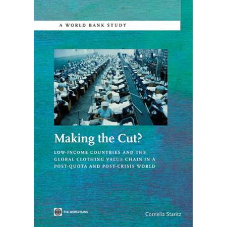 Making the Cut?: Low-Income Countries and the Global Clothing Value Chain in a Post-Quota and Post-Crisis World - eBook