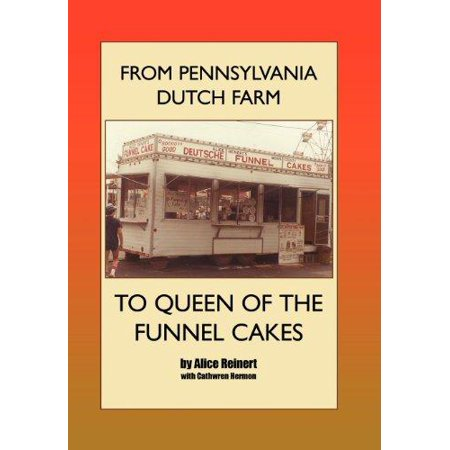 From Pennsylvania Dutch Farm to Queen of the Funnel (Dutch Cakes)