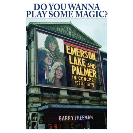 Do You Wanna Play Some Magic?: Emerson, Lake and Palmer in Concert 1970-1979