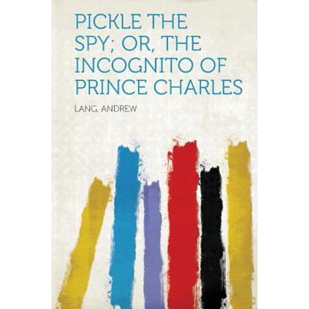 Pickle the Spy; Or, the Incognito of Prince Charles