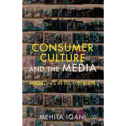 Consumer Culture and the Media : Magazines in the Public Eye