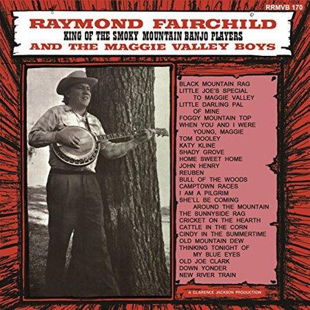 Raymond Fairchild   Maggie Valley Boys   King Of The Smoky Mountain Banjo Players  Cd
