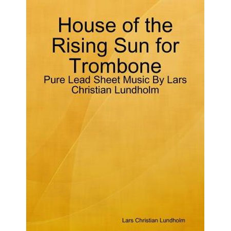 House of the Rising Sun for Trombone - Pure Lead Sheet Music By Lars Christian Lundholm - eBook