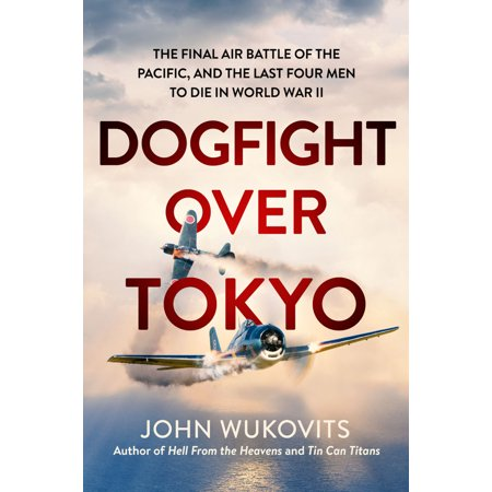Dogfight over Tokyo : The Final Air Battle of the Pacific and the Last Four Men to Die in World War II (Air Max Tokyo)