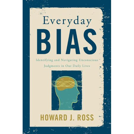 Everyday Bias : Identifying and Navigating Unconscious Judgments in Our Daily