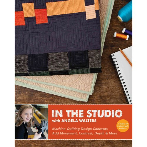 In the Studio With Angela Walters: Machine-quilting Design Concepts , Add Movement, Contrast, Depth & More