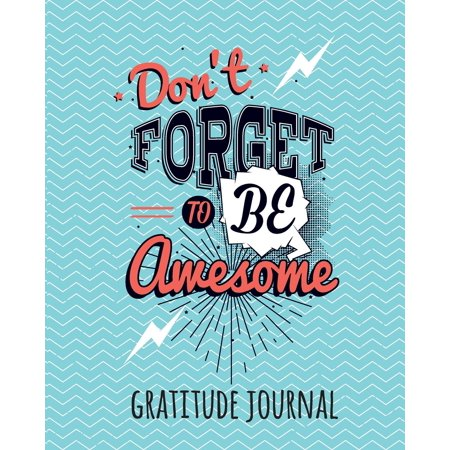 Gratitude Journal: Don't Forget to Be Awesome. Daily Gratitude Journal for Kids to Write and Draw In. for Confidence, Self-Esteem and Happiness (Fun Notebook)