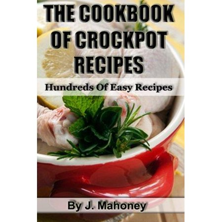 The Cook Book Of Crock Pot Recipes  Easy Crock Pot Recipes In Many Catagories