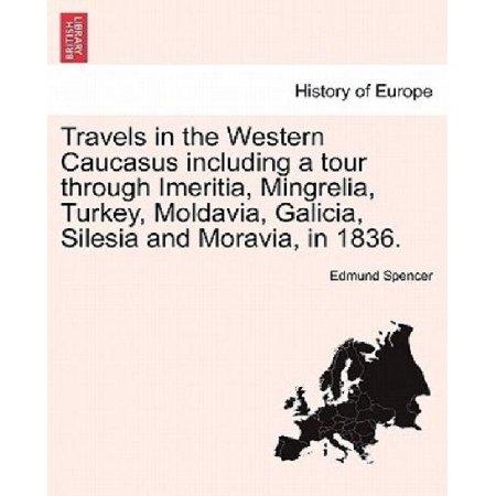 Travels In The Western Caucasus Including A Tour Through Imeritia  Mingrelia  Turkey  Moldavia  Galicia  Silesia And Moravia  In 1836