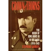 Crown of Thorns: The Reign of King Boris III of Bulgaria, 1918-1943 (Paperback)