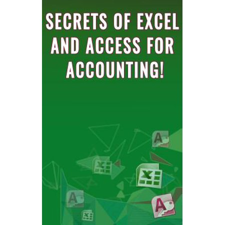 Secrets of Excel and Access for Accounting! -